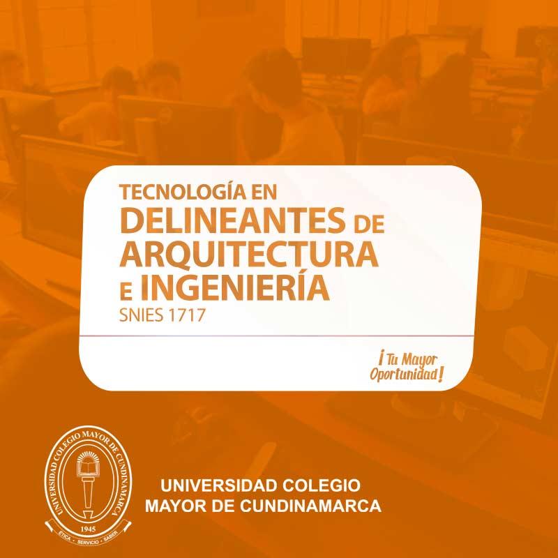Tecnología en Delineantes de Arquitectura e Ingeniería - Universidad Colegio Mayor de Cundinamarca