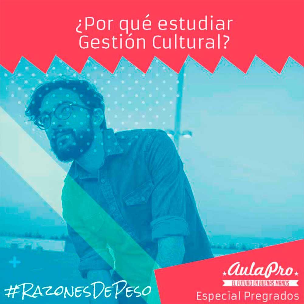 ¿Por qué estudiar Gestión Cultural? - razones de peso - Especial Pregrados - AulaPro