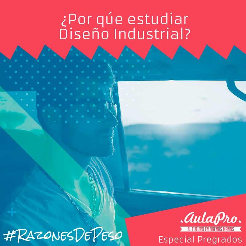 ¿Por qué estudiar Diseño Industrial? - razones de peso - Especial Pregrados - AulaPro