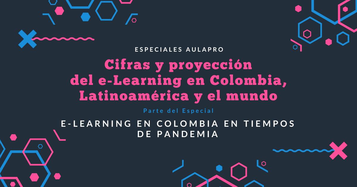 Cifras y proyección del e-Learning en Colombia, Latinoamérica y el mundo